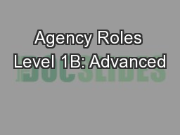 Agency Roles Level 1B: Advanced