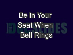 Be In Your Seat When Bell Rings