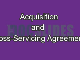 Acquisition and  Cross-Servicing Agreements