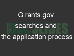 G rants.gov searches and the application process