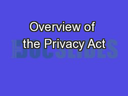 Overview of the Privacy Act PowerPoint PPT Presentation