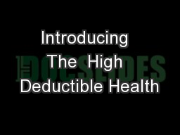 Introducing  The  High  Deductible Health