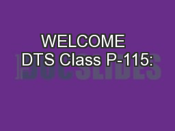 WELCOME  DTS Class P-115: PowerPoint PPT Presentation
