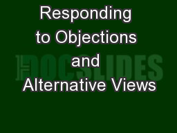 Responding to Objections and Alternative Views