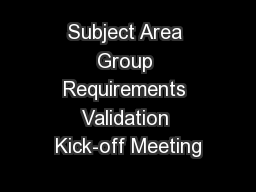 Subject Area Group Requirements Validation Kick-off Meeting