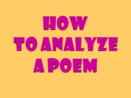 How  to Analyze  a Poem Poets construct poems on purpose