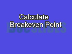 Calculate  Breakeven Point