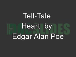 Tell-Tale Heart  by Edgar Alan Poe