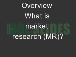 Overview What is market research (MR)?