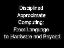 Disciplined Approximate Computing: From Language to Hardware and Beyond