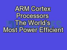 ARM Cortex Processors The World's Most Power Efficient