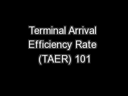 Terminal Arrival Efficiency Rate (TAER) 101