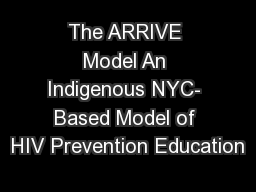 The ARRIVE Model An Indigenous NYC- Based Model of HIV Prevention Education