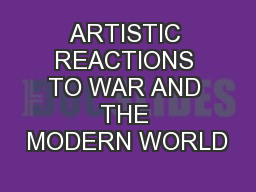 ARTISTIC REACTIONS TO WAR AND THE MODERN WORLD