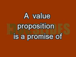 A  value proposition  is a promise of PowerPoint PPT Presentation