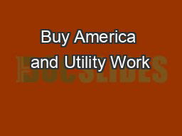 Buy America and Utility Work PowerPoint PPT Presentation