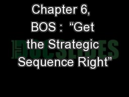 Chapter 6,  BOS :  �Get the Strategic Sequence Right�