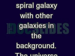 "The Universe This is a spiral galaxy with other galaxies in the background. The universe is ""ever"