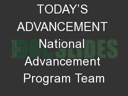 TODAY'S ADVANCEMENT National Advancement Program Team