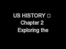 US HISTORY  Chapter 2 Exploring the