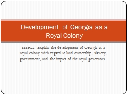 SS8H2c. Explain the development of Georgia as a royal colony with regard to land ownership, slavery