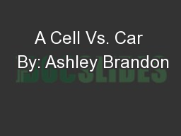 A Cell Vs. Car  By: Ashley Brandon