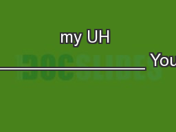 my UH ________________ Your