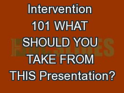 Early Intervention 101 WHAT SHOULD YOU TAKE FROM THIS Presentation?