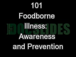 Food Safety 101 Foodborne Illness:  Awareness and Prevention