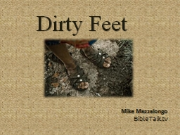 Dirty Feet Mike Mazzalongo PowerPoint PPT Presentation