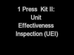 1 Press  Kit II: Unit Effectiveness Inspection (UEI)