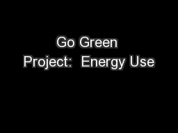 Go Green Project:  Energy Use PowerPoint PPT Presentation