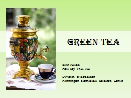 Green Tea Beth Kalicki Heli Roy, PhD, RD PowerPoint PPT Presentation