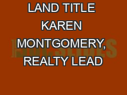 LAND TITLE KAREN MONTGOMERY, REALTY LEAD