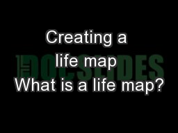 Creating a life map What is a life map?