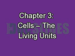 Chapter 3: Cells – The Living Units