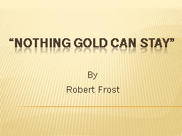 """""""Nothing Gold Can Stay"""""""