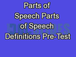 Parts of Speech Parts of Speech Definitions Pre-Test