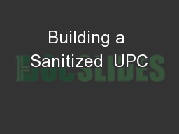 Building a Sanitized  UPC