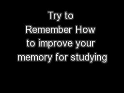 Try to Remember How to improve your memory for studying