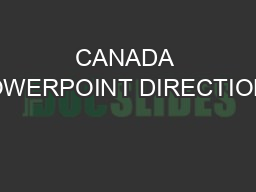 CANADA POWERPOINT DIRECTIONS PowerPoint PPT Presentation