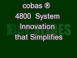 cobas ®  4800  System Innovation that Simplifies