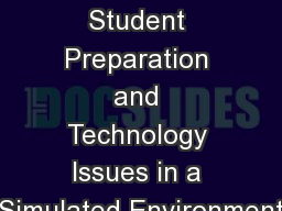 Pedagogy, Student Preparation and Technology Issues in a Simulated Environment PowerPoint PPT Presentation