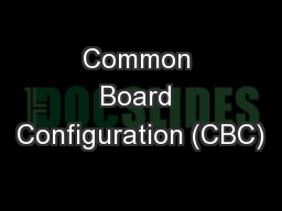 Common Board Configuration (CBC)
