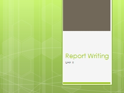 Report Writing Unit III What is a business report?