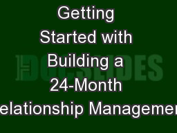 Getting Started with Building a 24-Month Relationship Management PowerPoint PPT Presentation