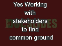 Getting to Yes Working with stakeholders to find common ground