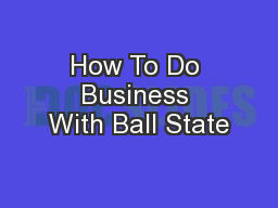 How To Do Business With Ball State PowerPoint PPT Presentation