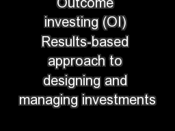 Outcome investing (OI) Results-based approach to designing and managing investments