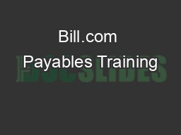 Bill.com Payables Training